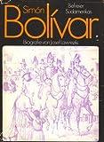Simon Bolivar - Rebell gegen die spanische Krone, Befreier Südamerikas - Josef Lawrezki
