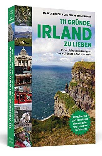 111 Gründe, Irland zu lieben: Eine Liebeserklärung an das schönste Land der Welt | Aktualisierte und erweiterte Neuausgabe.