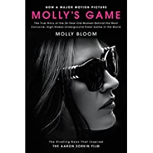 Molly's Game: The True Story of the 26-Year-Old Woman Behind the Most Exclusive, High-Stakes Underground Poker Game in the World (English Edition)