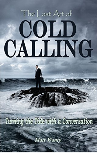 the-lost-art-of-cold-calling-turning-the-tide-with-a-conversation-english-edition
