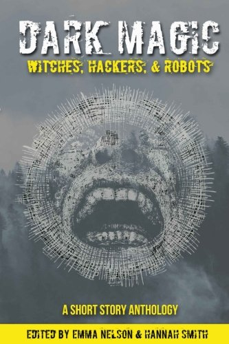 Dark Magic: Witches, Hackers, & Robots