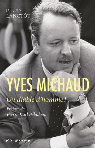 Yves Michaud : un Diable d'Homme! par Lanctot Jacques
