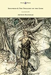 Siegfied & the Twilight of the Gods Illustrated by Arthur Rackham