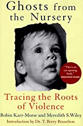 Ghosts from the Nursery: Tracing the Roots of Violence by Robin Karr-Morse (1998-01-02)