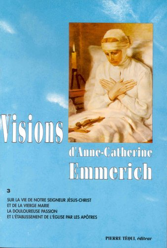 Visions d'Anne Catherine Emmerich, tome 3