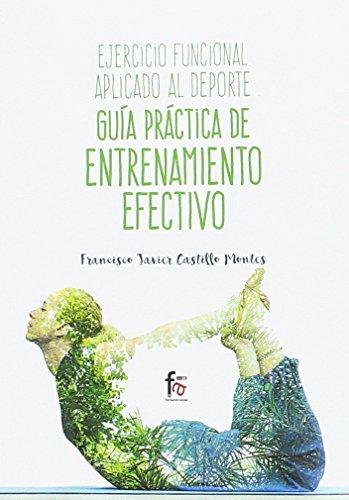 EJERCICIO FUNCIONAL APLICADO AL DEPORTE. GUIA PRACTICA DE ENTRENAMIENTO EFECTIVO