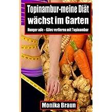 Topinambur-meine Diaet waechst im Garten: Hunger ade – Kilos verlieren mit Topinambur.