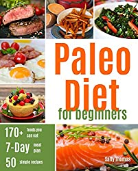 Paleo Diet For Beginners: Ultimate Guide for Getting Started, including a 7-Day Paleo Diet Plan & 50 Paleo Recipes