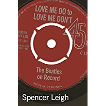 Love Me Do to Love Me Don't: The Beatles on Record by Spencer Leigh (2016-11-01)