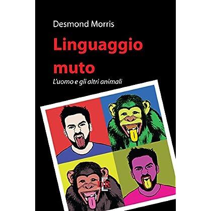 Linguaggio Muto: L'Uomo E Gli Altri Animali (I Dialoghi)