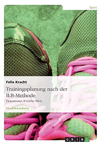 Trainingsplanung nach der ILB-Methode: Fitnesstrainer B-Lizenz (BSA)