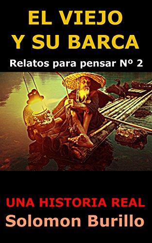 EL VIEJO Y SU BARCA: Una historia real (Relatos para pensar nº 2) (Spanish Edition)