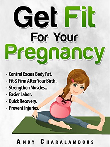 Get Fit For Your Pregnancy: Simple Exercises To Help You Look Great & Feel Energized Through Your Pregnancy (Fit Expert Series Book 4)