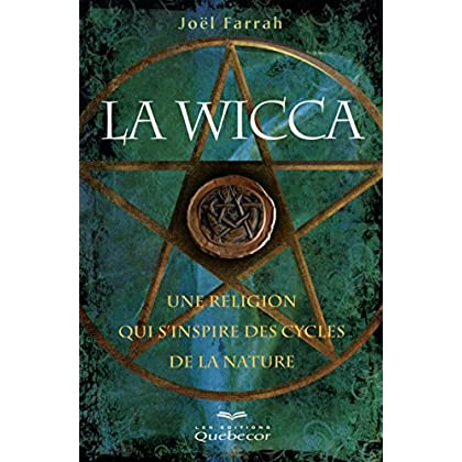 LA WICCA 2ED - UNE RELIGION QUI S'INSPIRE DES CYCLES DE LA NATURE