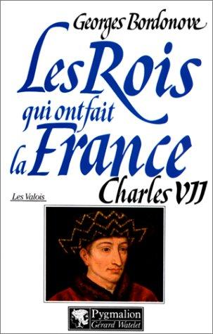 Les Rois qui ont fait la France, les Valois tome 2 : Charles VII