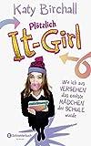 Plötzlich It-Girl - Wie ich aus Versehen das coolste Mädchen der Schule wurde