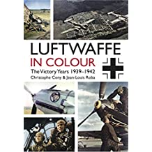 Luftwaffe in Colour: The Victory Years: 1939–1942