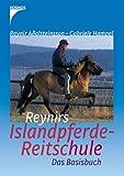 Reynirs Islandpferde-Reitschule: Das Basisbuch