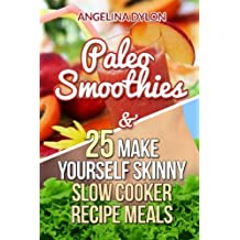 Paleo Smoothies & 25 Make Yourself Skinny Slow Cooker Recipe Meals - 2 in 1 Box