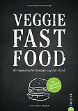 Vegetarisch kochen für Eilige! Fast Food vom Feinsten ganz ohne Fleisch. 80 vegetarische Rezepte auf die Hand von Burger bis Quesadilla in einem Kochbuch - alles veggie!