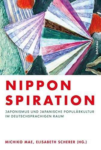Nipponspiration: Japonismus und japanische Populärkultur im deutschsprachigen Raum