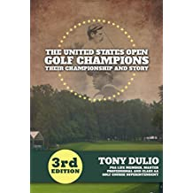 The United States Open Golf Champions: Their Championship and Story (3rd Edition)