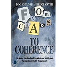 From Chaos to Coherence: Advancing Emotional and Organizational Intelligence Through Inner Quality Management (registered trademark here) by Doc Childre (1998-11-25)