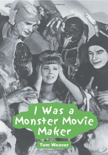 I Was a Monster Movie Maker: Conversations with 22 SF and Horror Filmmakers por Tom Weaver
