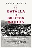 La batalla de Bretton Woods: John Maynard Keynes, Harry Dexter White y cómo se fraguó un nuevo orden mundial