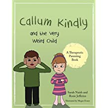 Callum Kindly and the Very Weird Child (Therapeutic Parenting Books)