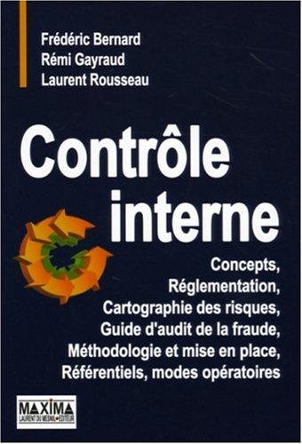 Contrôle interne : Concepts, Réglementation, Cartographie des risques, Guide d'audit de la fraude, Méthodologie et mise en place, Référentiels, modes opératoires