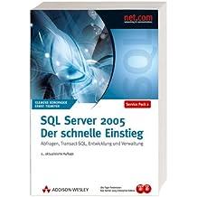 SQL Server 2005 - Der schnelle Einstieg. Abfragen, Transact-SQL, Entwicklung und Verwaltung. Berücksichtigt Service Pack 2, inkl. 180-Tage-Testversion von SQL Server 2005 Enterprise Edition