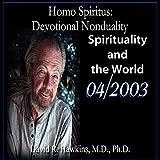 Homo Spiritus: Devotional Nonduality Series (Spirituality and the World - April 2003)