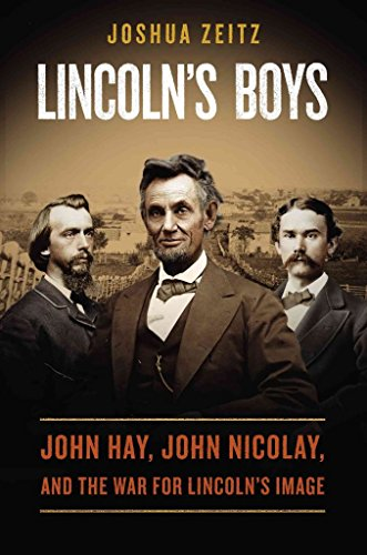 [Lincoln's Boys: John Hay, John Nicolay, and the War for Lincoln's Image] (By: Joshua Zeitz) [published: February, 2014]