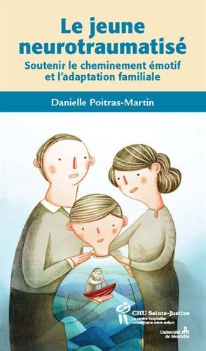 Le jeune neurotraumatisé : Soutenir le cheminement émotif et l'adaptation familiale