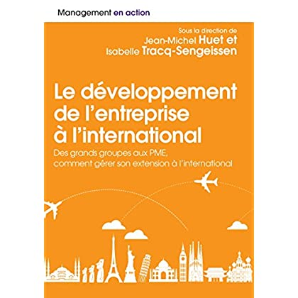 Développement et management à l'international: Des grands groupes aux PME, comment gérer son extension à l'international (Management en action)