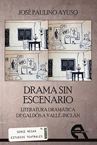 Drama sin escenario: Literatura dramática de Galdós a Valle-Inclán (Crítica nº 6) por José Paulino Ayuso