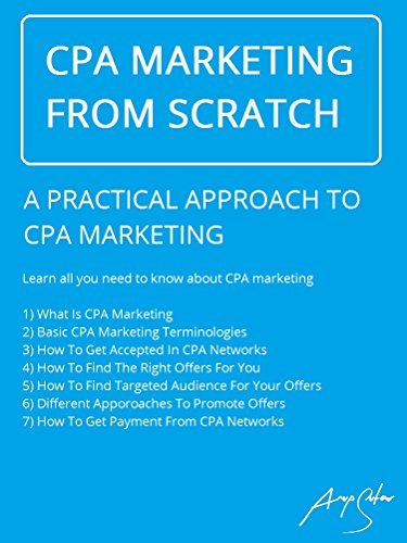 CPA Marketing from Scratch: A Practical Approach To CPA Marketing