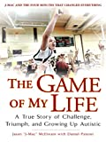 Image de The Game of My Life: A True Story of Challenge, Triumph, and Growing Up Autistic