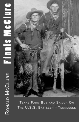 Finnis McClure: Texas Farm Boy and Sailor On The USS Battleship Tennessee (Uss Tennessee)