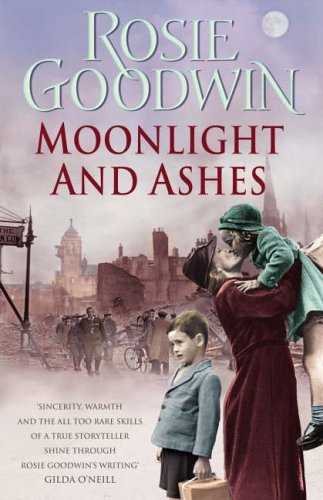 Moonlight and Ashes: Written by Rosie Goodwin, 2006 Edition, Publisher: Headline [Hardcover]