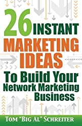 26 Instant Marketing Ideas to Build Your Network Marketing Business: Powerful Marketing Tips & Campaigns to Build Your Business F-A-S-T! 2nd edition by Schreiter, Tom