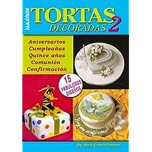 Tortas decoradas 2/ Decorated Cakes 2: Aniversarios, cumpleanos, quince anos, comunion y confirmacion