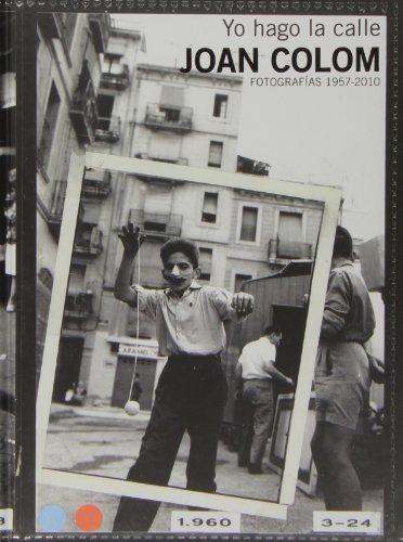 Joan Colom, Yo hago la calle : fotografías 1957-2010