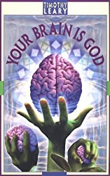 Your Brain Is God by Timothy Leary (2001-06-09)