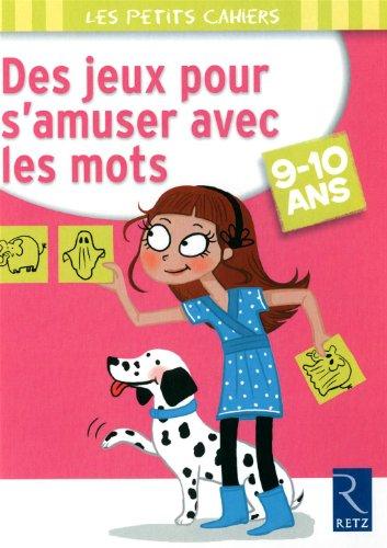 Des jeux pour s'amuser avec les mots : 9-10 ans par Christophe Miraucourt