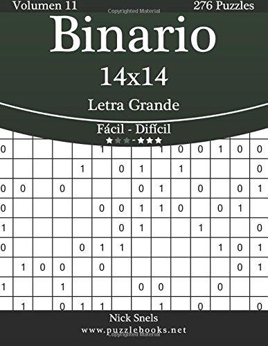 Binario 14x14 Impresiones con Letra Grande - De Fácil a Difícil - Volumen 11-276 Puzzles: Volume 11 por Nick Snels