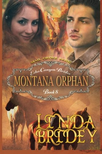 Mail Order Bride - Montana Orphan: Clean Historical Cowboy Western Romance Novel: Volume 8 (Echo Canyon Brides)