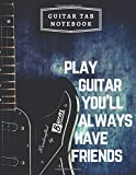 Guitar Tab Notebook Play Guitar You'll Always Have Friends: Blank Music Journal for Guitar Musicians Students Teachers Notes