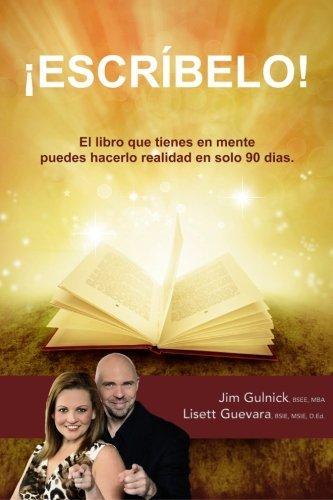 Escribelo!: El libro que tienes en mente puedes hacerlo realidad en solo 90 dias. (Spanish Edition) by Lisett Guevara (2015-11-15)